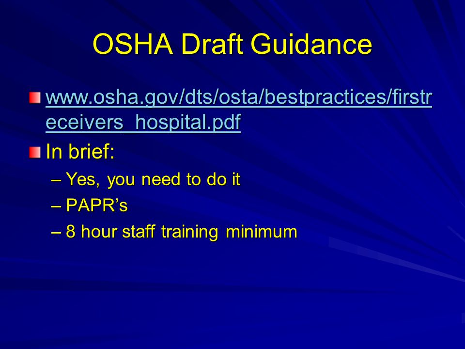 OSHA Draft Guidance www.osha.gov/dts/osta/bestpractices/firstreceivers_hospital.pdf. In brief: Yes, you need to do it.