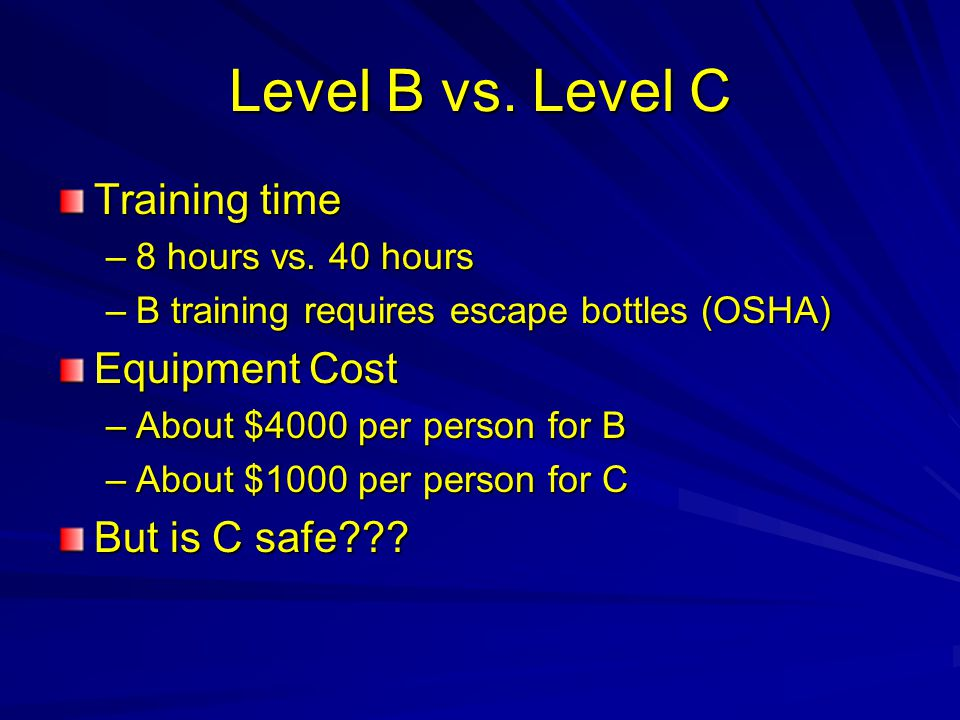 Level B vs. Level C Training time Equipment Cost But is C safe
