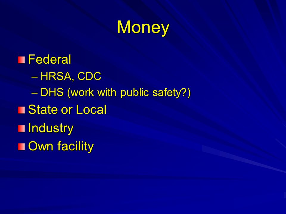 Money Federal State or Local Industry Own facility HRSA, CDC