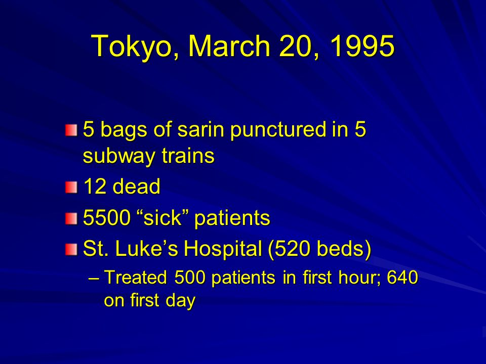Tokyo, March 20, 1995 5 bags of sarin punctured in 5 subway trains