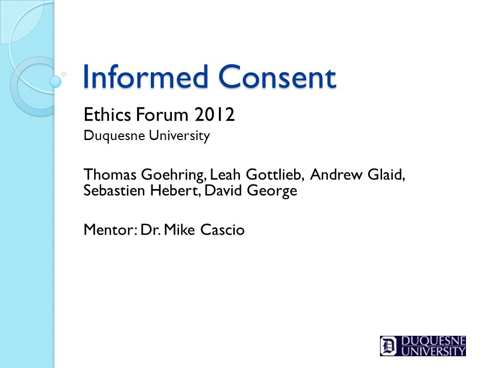 Informed Consent Ethics Forum 2012