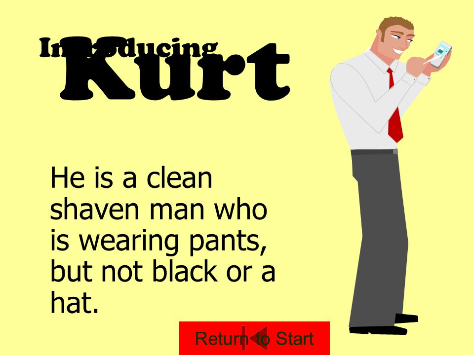Kurt Introducing. He is a clean shaven man who is wearing pants, but not black or a hat.