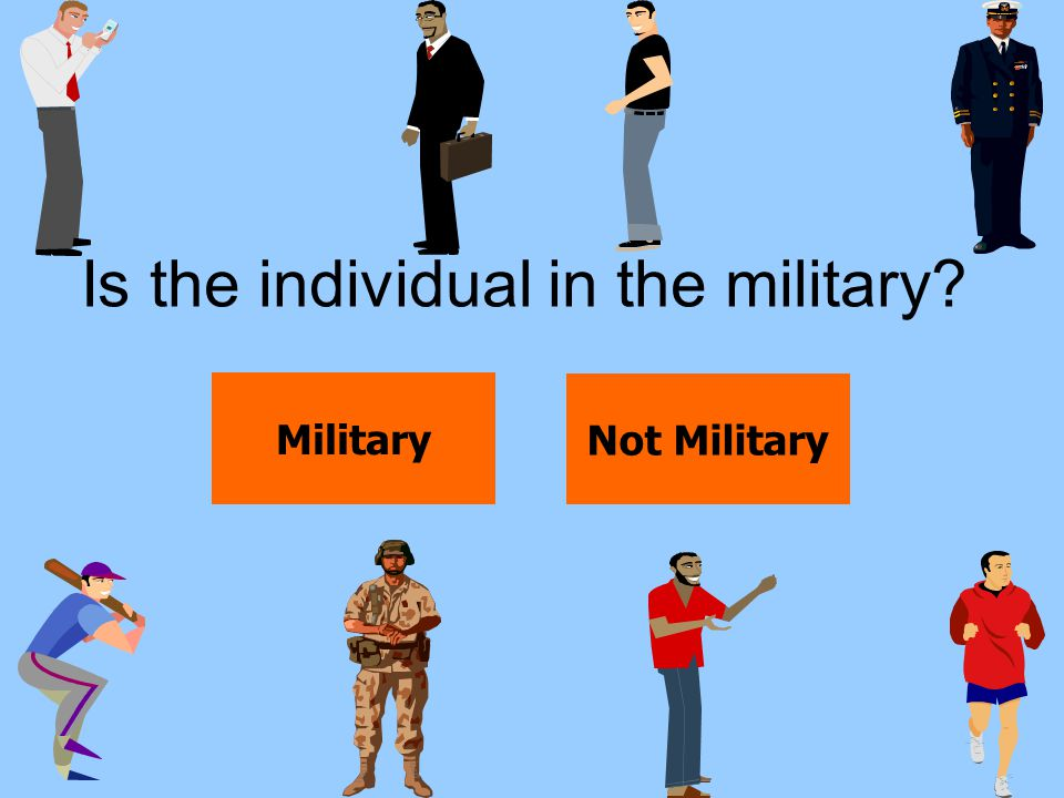 Is the individual in the military