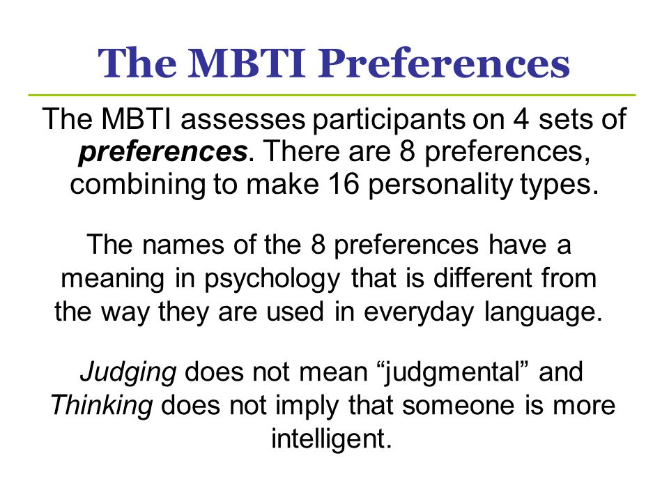 The MBTI Preferences The MBTI assesses participants on 4 sets of preferences. There are 8 preferences, combining to make 16 personality types.