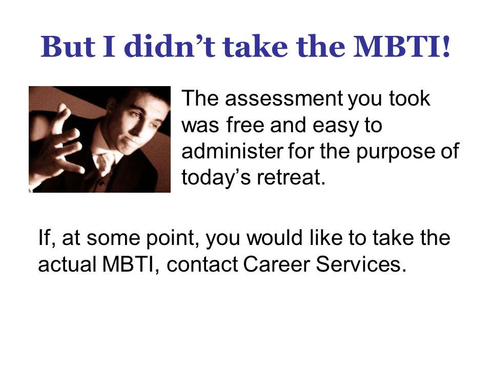 But I didn't take the MBTI!