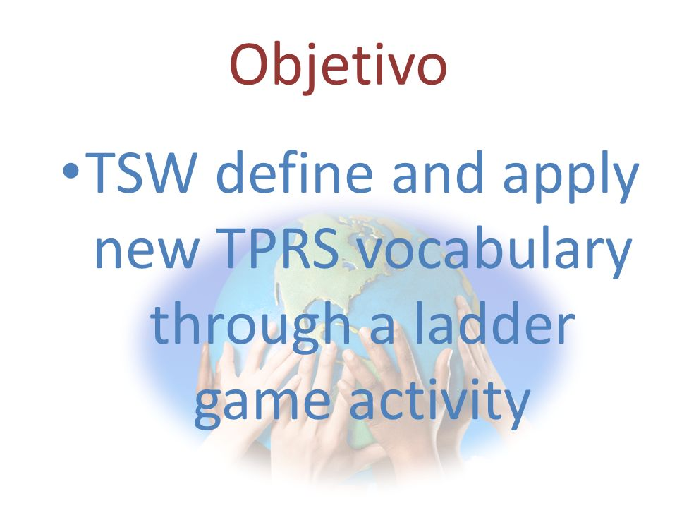 Objetivo TSW define and apply new TPRS vocabulary through a ladder game activity