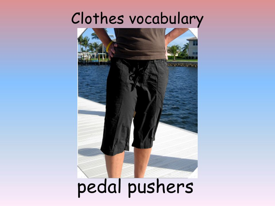Clothes vocabulary pedal pushers