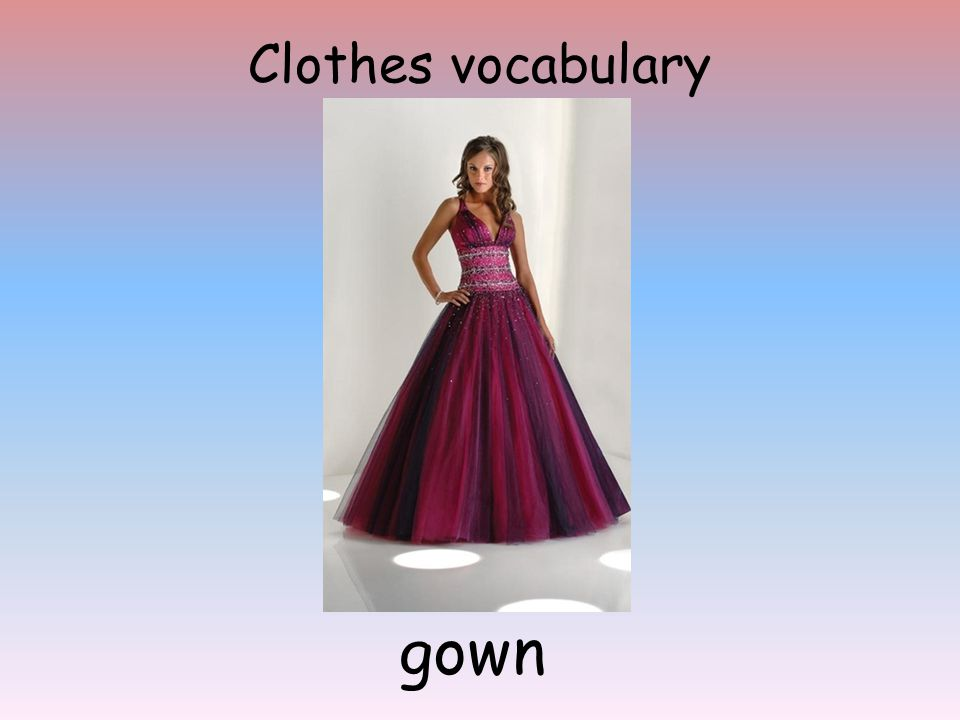 Clothes vocabulary gown