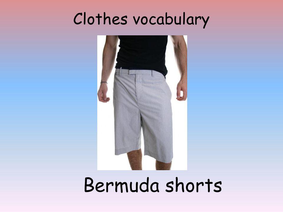 Clothes vocabulary Bermuda shorts