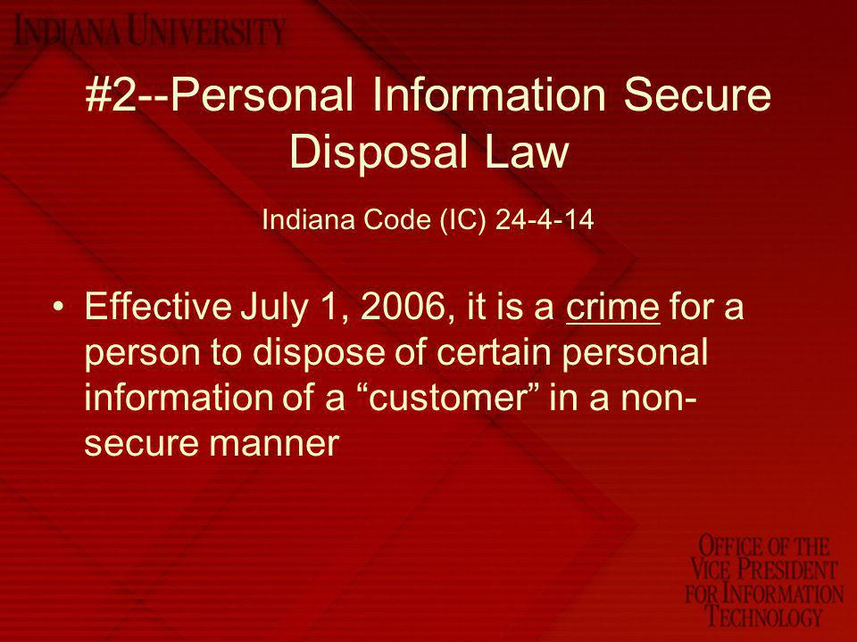 #2--Personal Information Secure Disposal Law Indiana Code (IC) 24-4-14