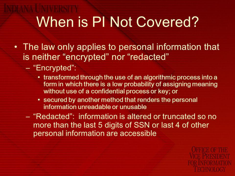 When is PI Not Covered The law only applies to personal information that is neither encrypted nor redacted