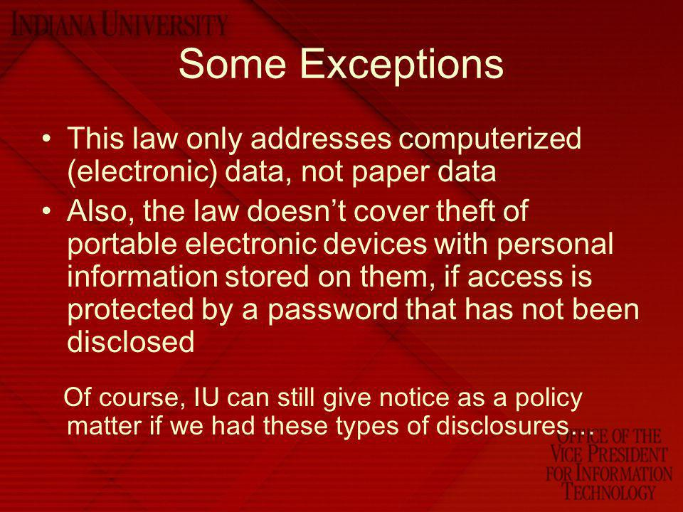 Some Exceptions This law only addresses computerized (electronic) data, not paper data.