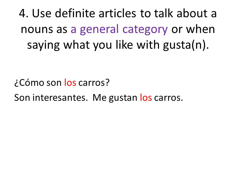 4. Use definite articles to talk about a nouns as a general category or when saying what you like with gusta(n).
