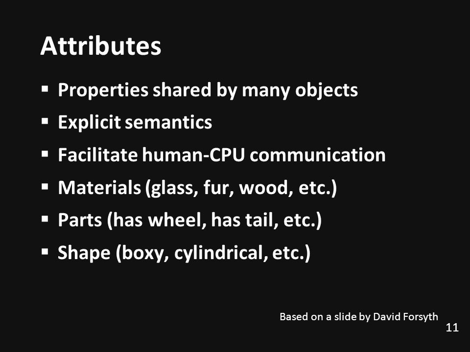 Attributes Properties shared by many objects Explicit semantics
