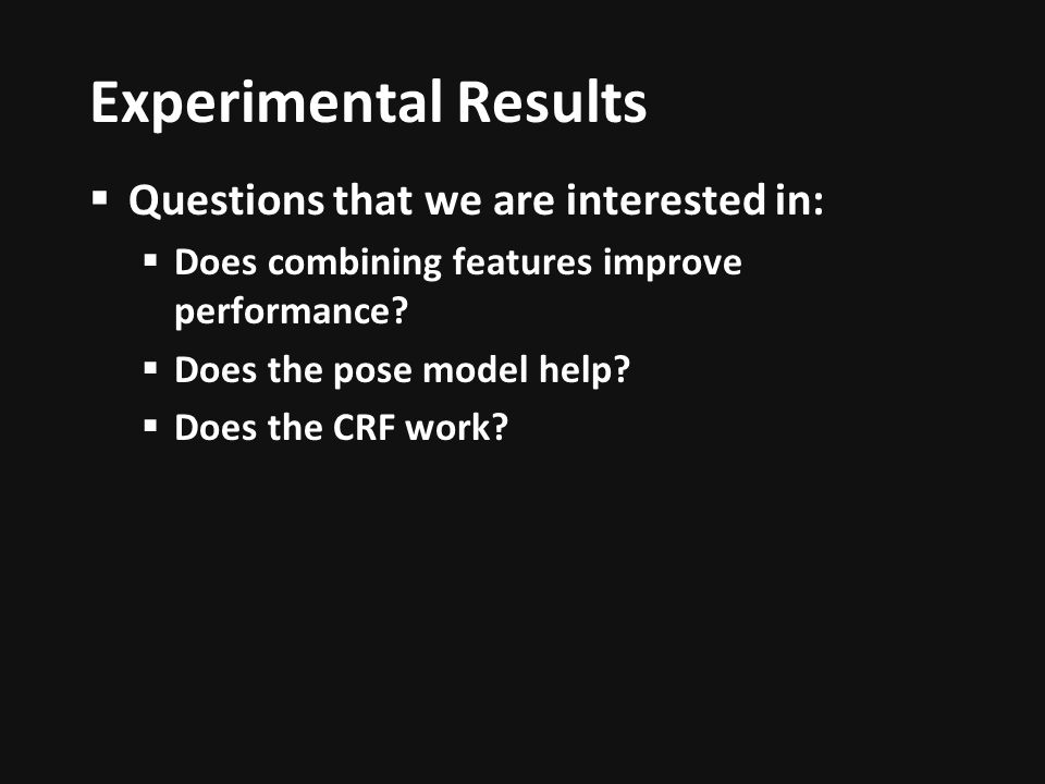 Experimental Results Questions that we are interested in: