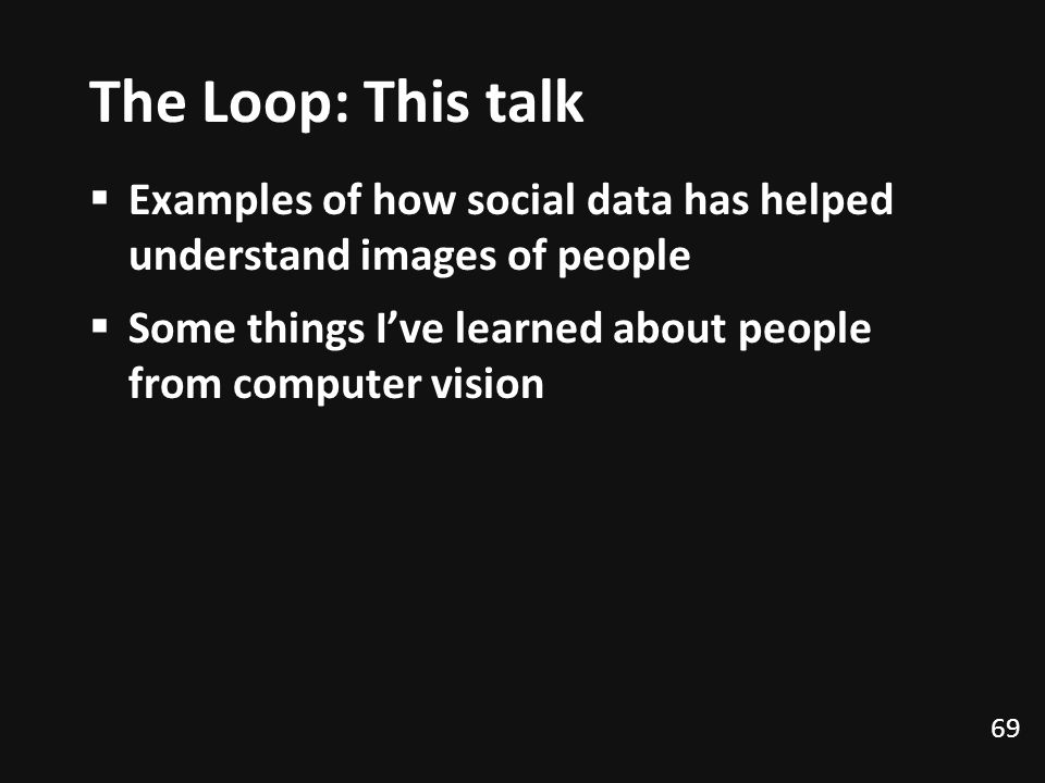 The Loop: This talk Examples of how social data has helped understand images of people. Some things I've learned about people from computer vision.