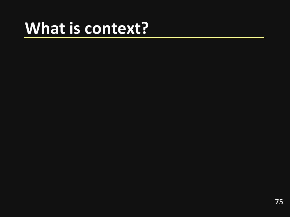 What is context 75 What do we mean by context