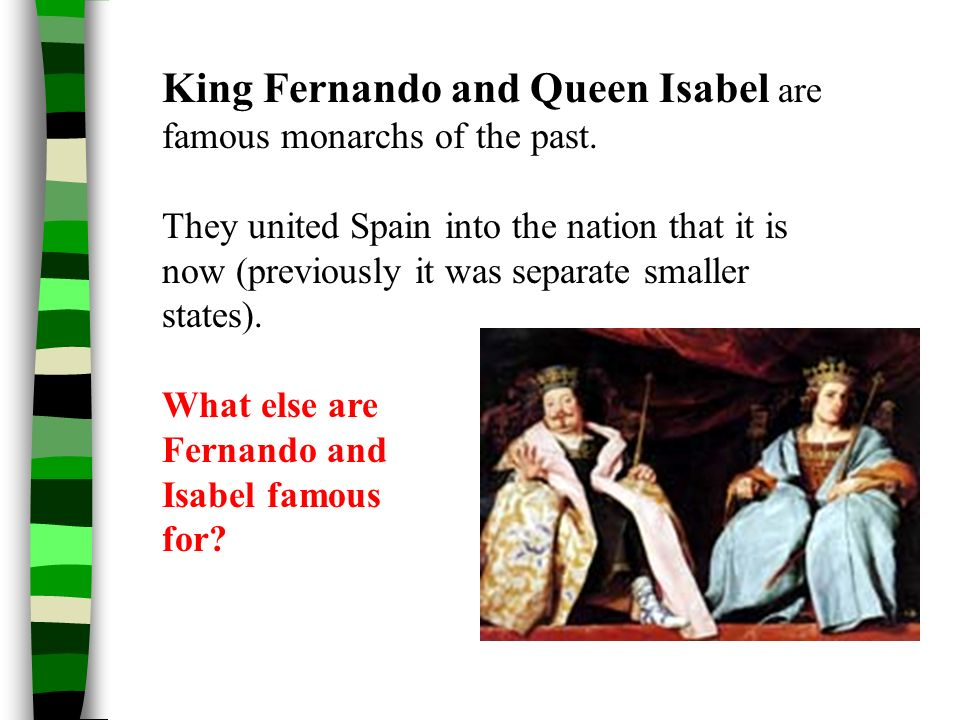 King Fernando and Queen Isabel are famous monarchs of the past.