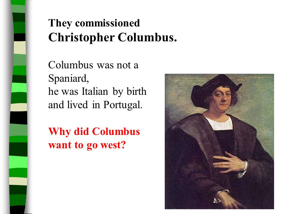 Christopher Columbus. They commissioned Columbus was not a Spaniard,