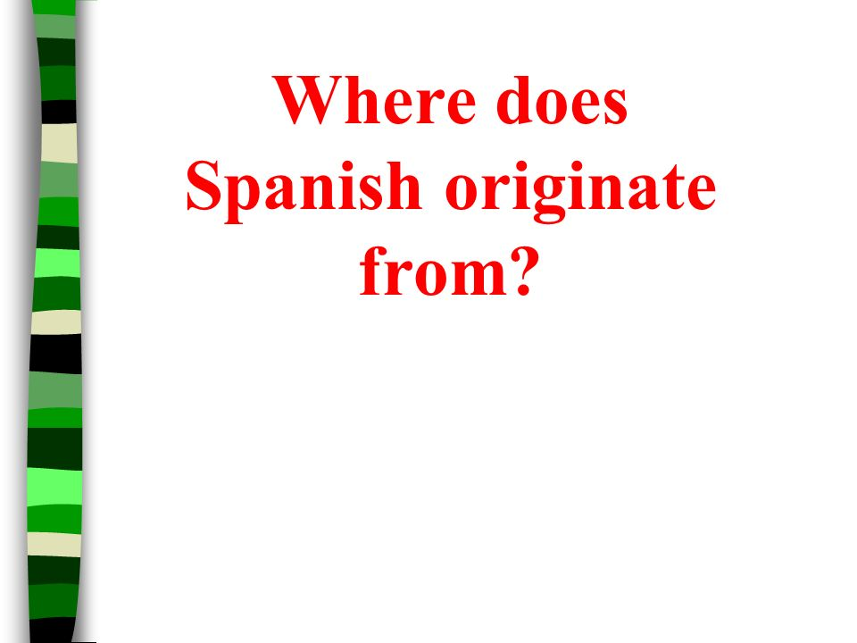 Where does Spanish originate from