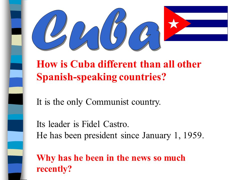 Cuba How is Cuba different than all other Spanish-speaking countries
