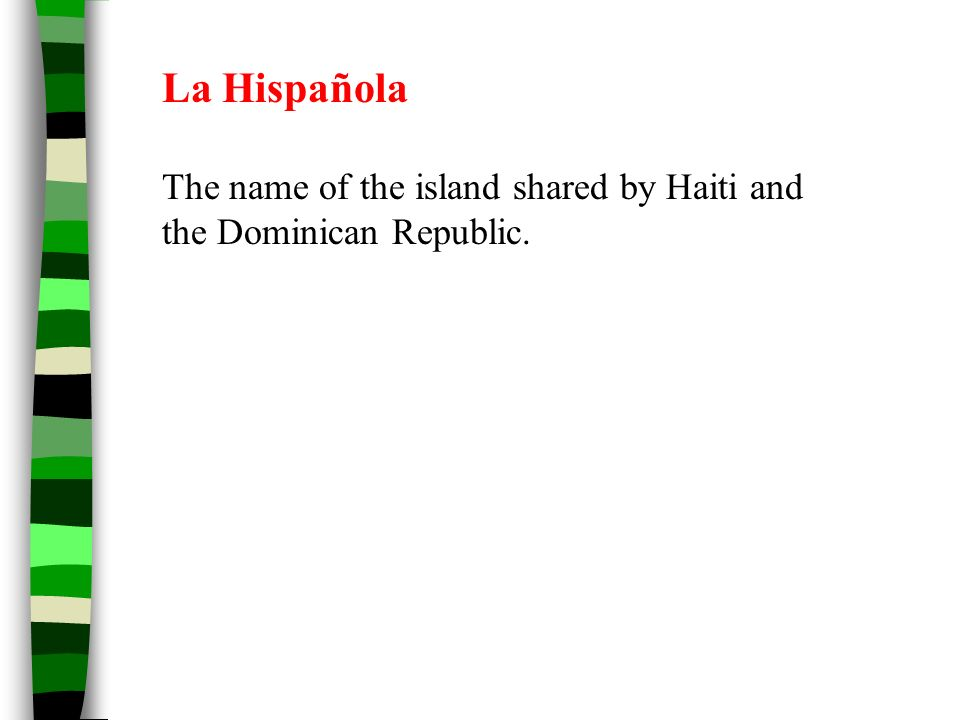 La Hispañola The name of the island shared by Haiti and the Dominican Republic.
