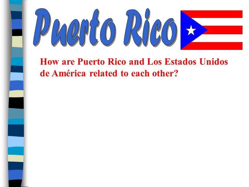Puerto Rico How are Puerto Rico and Los Estados Unidos de América related to each other