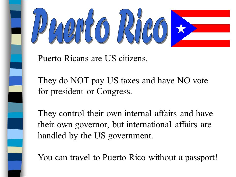 Puerto Rico Puerto Ricans are US citizens.
