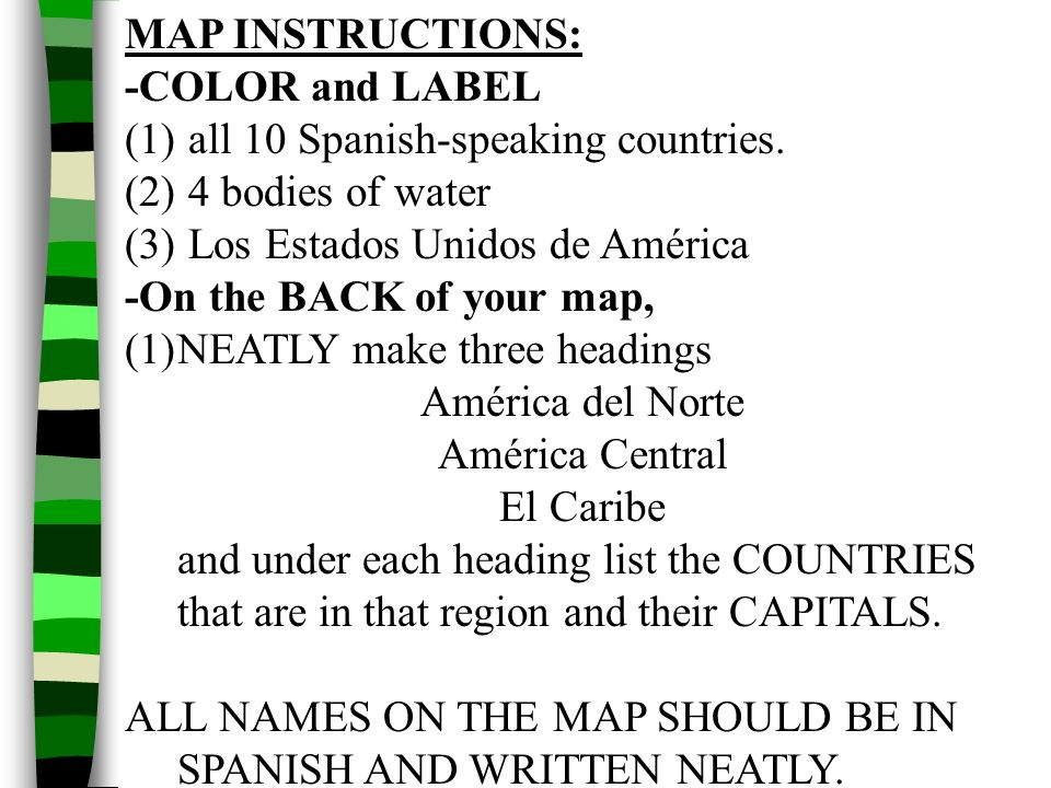 MAP INSTRUCTIONS: -COLOR and LABEL. all 10 Spanish-speaking countries. 4 bodies of water. Los Estados Unidos de América.