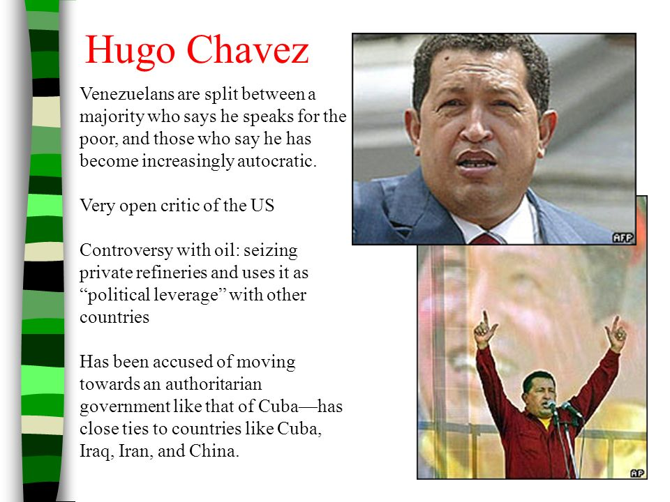 Hugo Chavez Venezuelans are split between a majority who says he speaks for the poor, and those who say he has become increasingly autocratic.