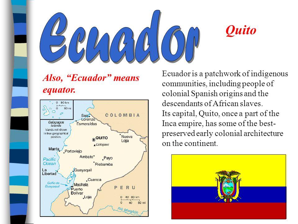 Ecuador Quito Also, Ecuador means equator.