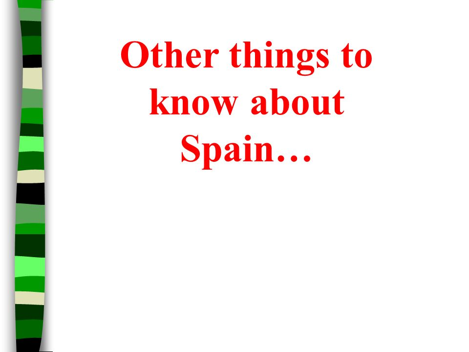 Other things to know about Spain…