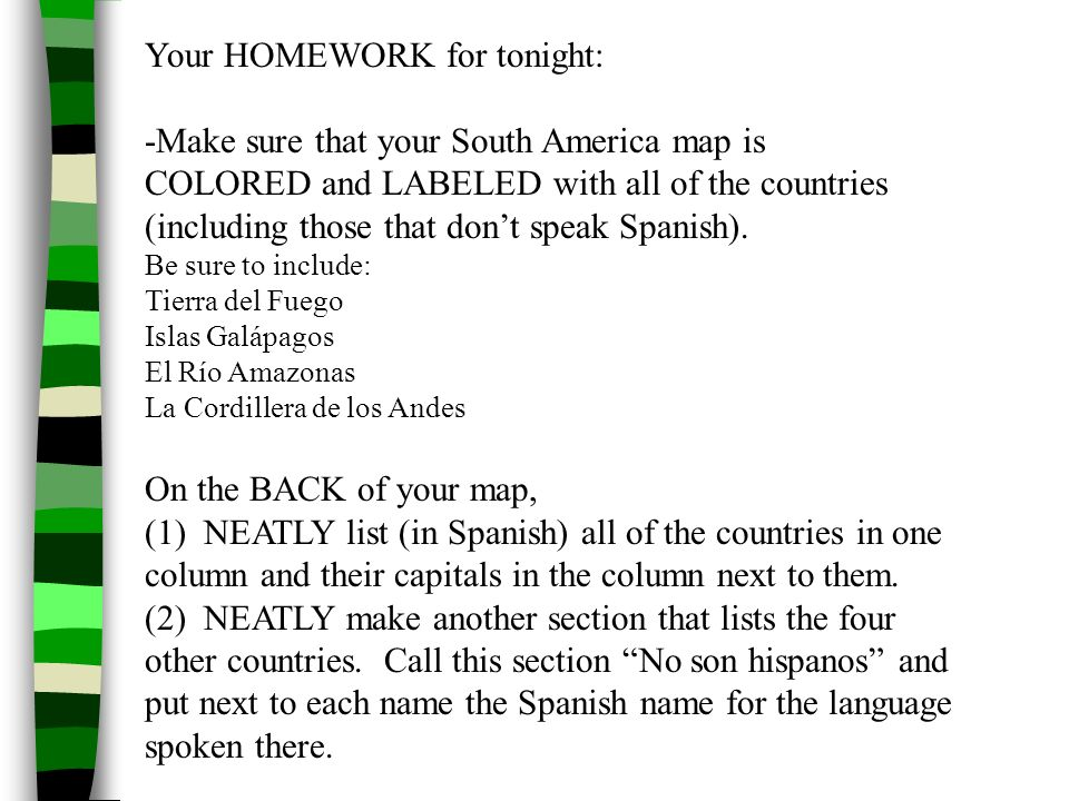 Your HOMEWORK for tonight: -Make sure that your South America map is