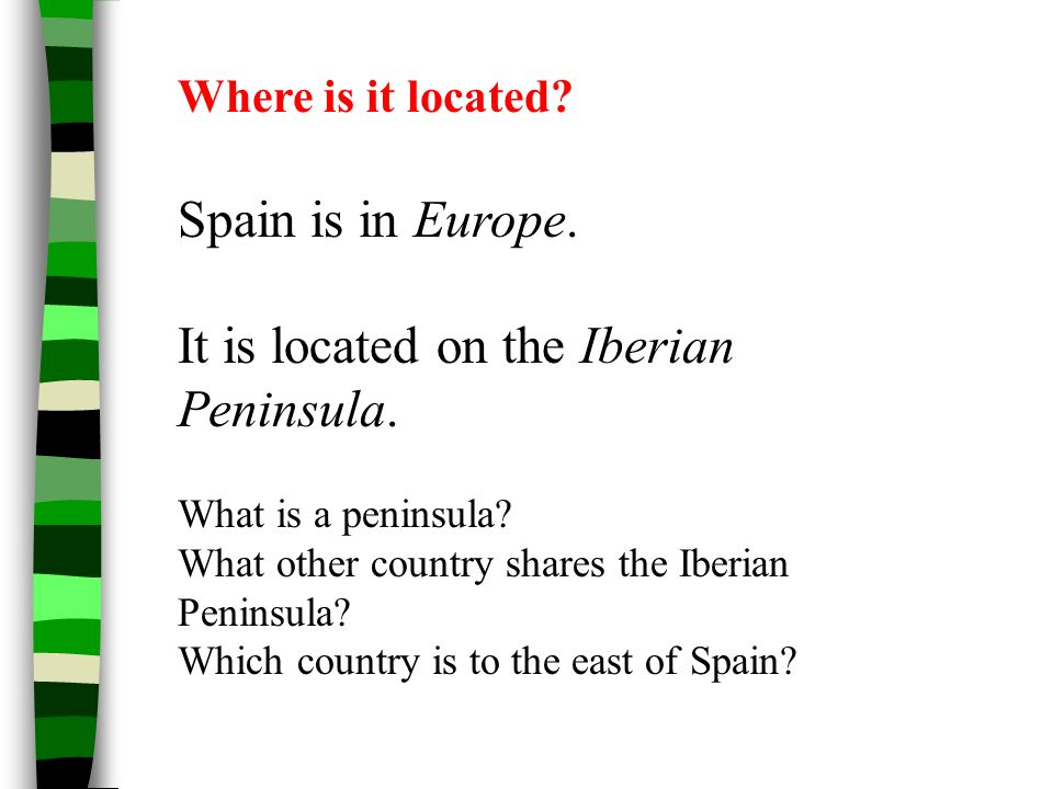 It is located on the Iberian Peninsula.