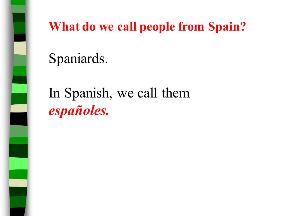 In Spanish, we call them españoles.