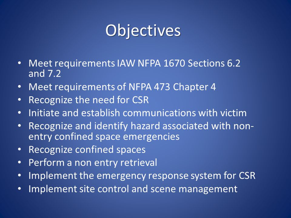 Objectives Meet requirements IAW NFPA 1670 Sections 6.2 and 7.2