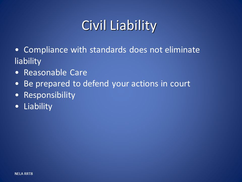 Civil Liability Compliance with standards does not eliminate liability
