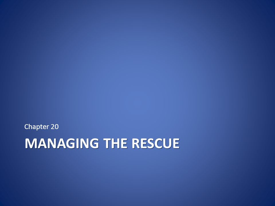 Chapter 20 Managing the Rescue