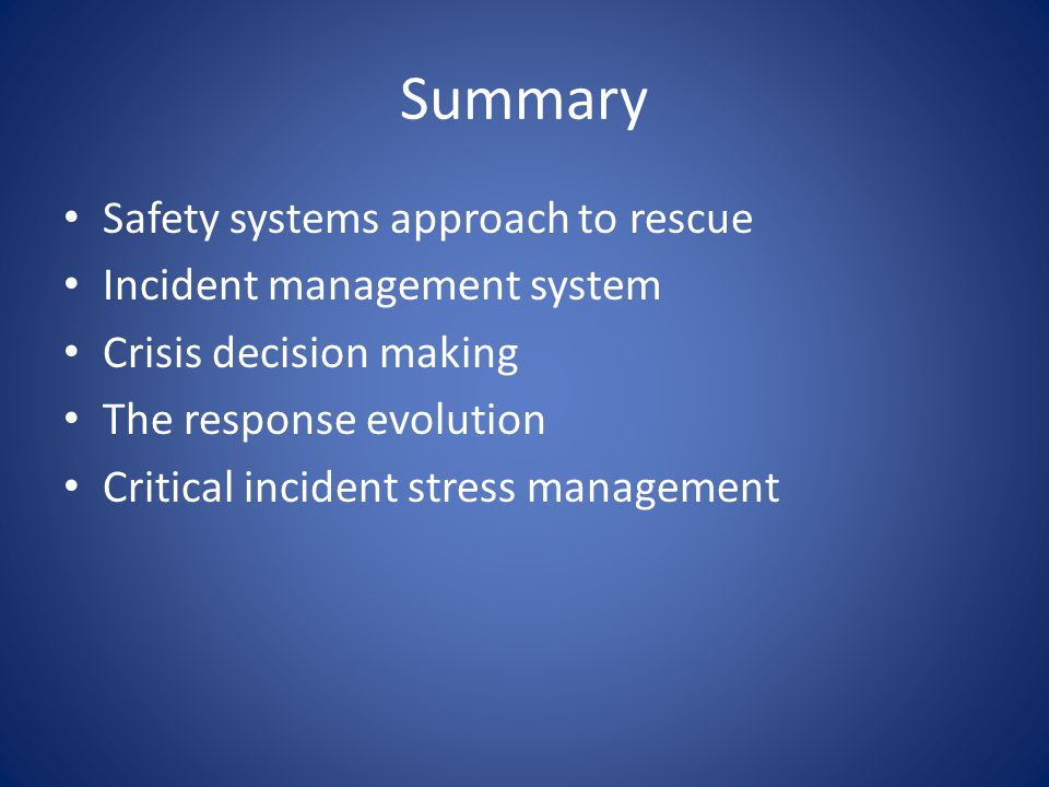Summary Safety systems approach to rescue Incident management system