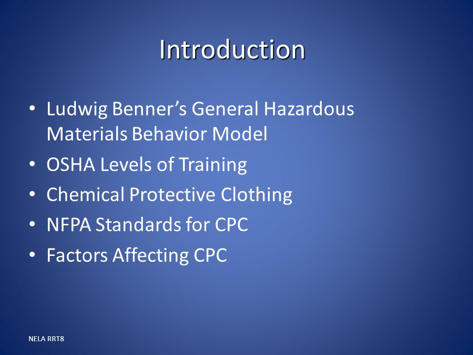 Introduction Ludwig Benner's General Hazardous Materials Behavior Model. OSHA Levels of Training. Chemical Protective Clothing.