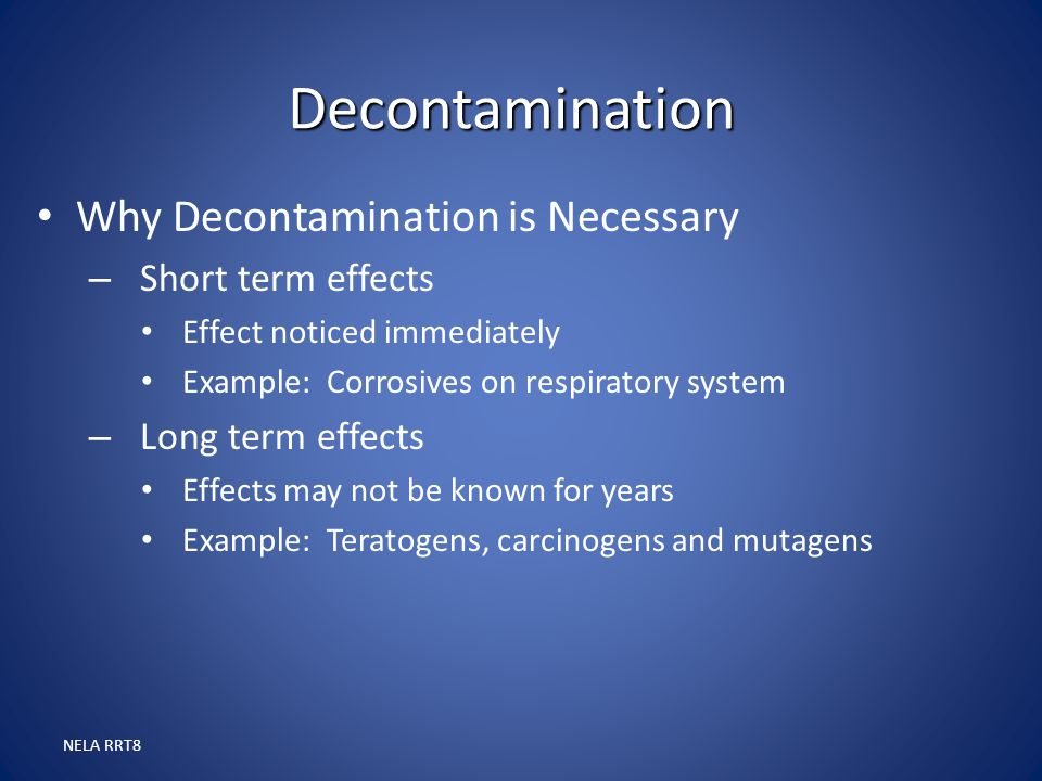 Decontamination Why Decontamination is Necessary Short term effects