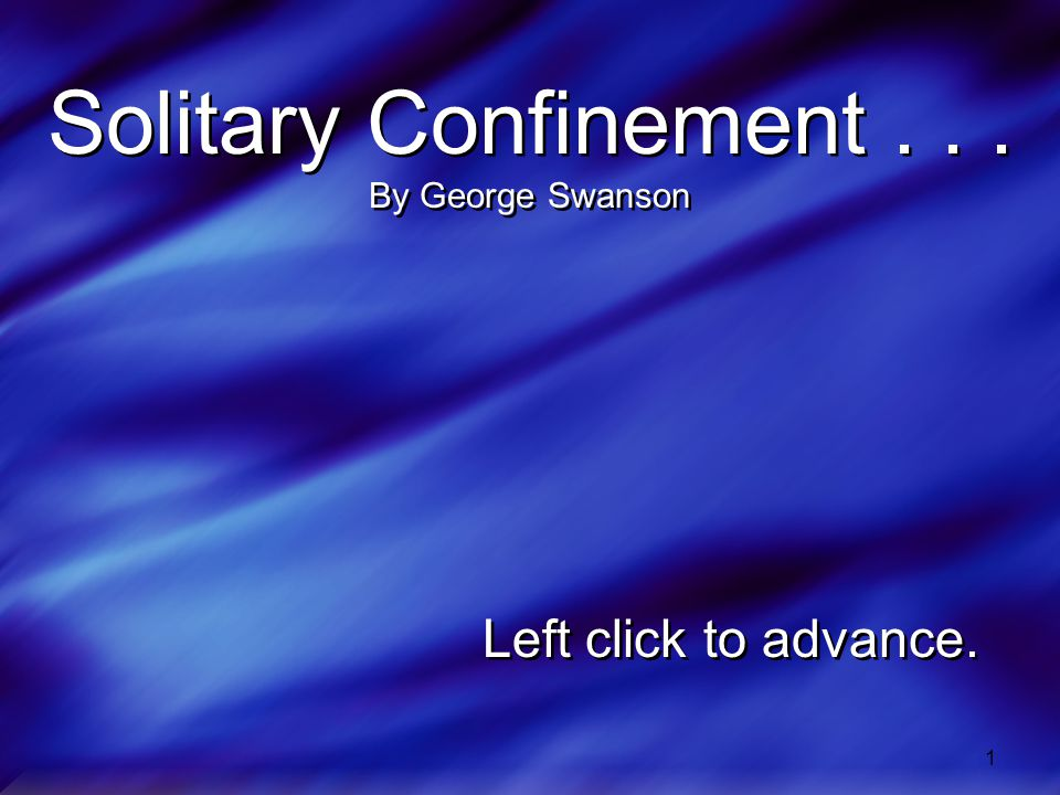 Solitary Confinement . . . By George Swanson