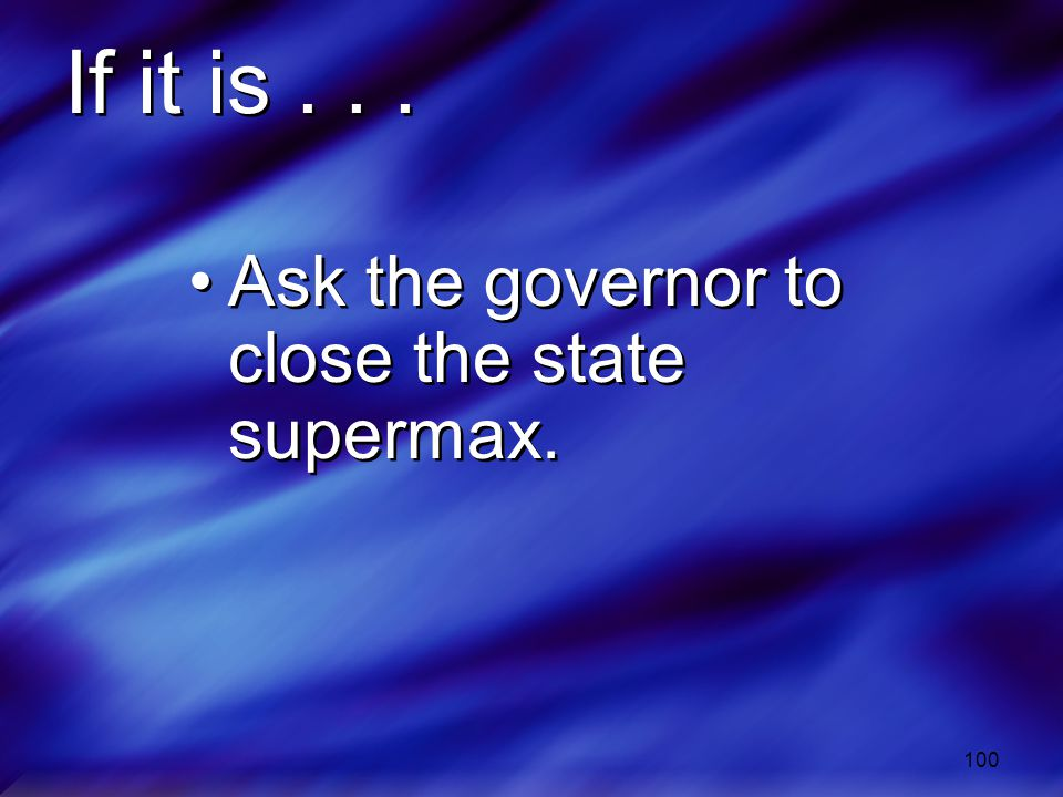 If it is Ask the governor to close the state supermax.