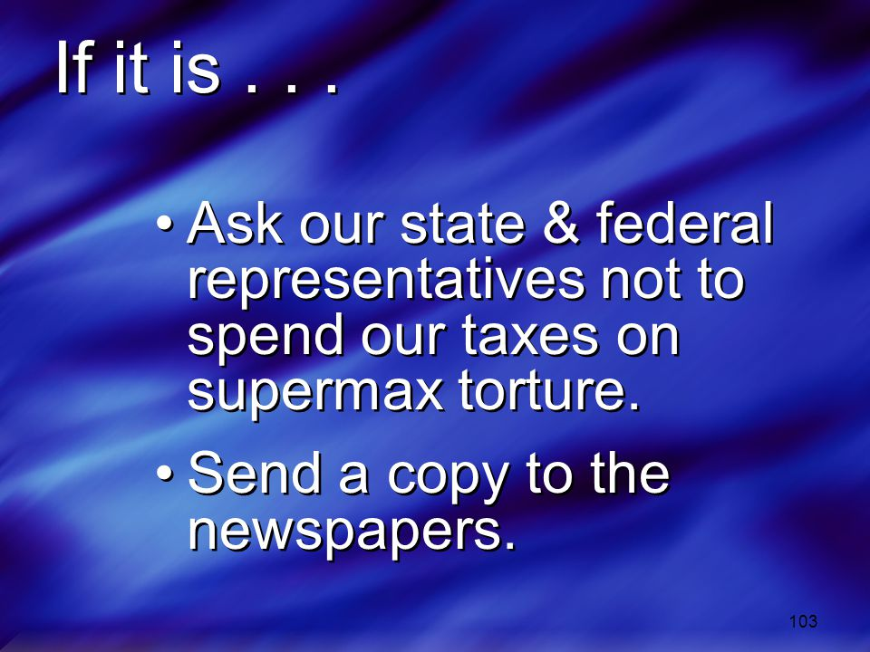 If it is . Ask our state & federal representatives not to spend our taxes on supermax torture.