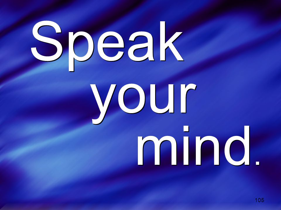 Speak your mind.