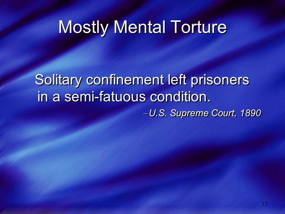 Mostly Mental Torture Solitary confinement left prisoners in a semi-fatuous condition.