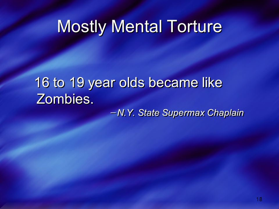 Mostly Mental Torture 16 to 19 year olds became like Zombies.