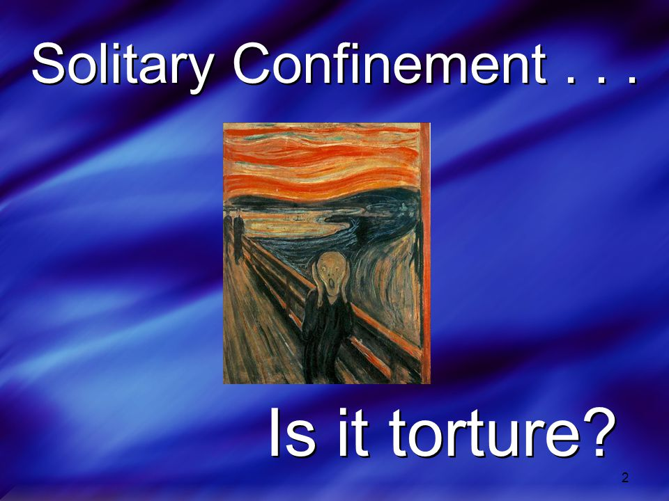 Solitary Confinement . . . Is it torture