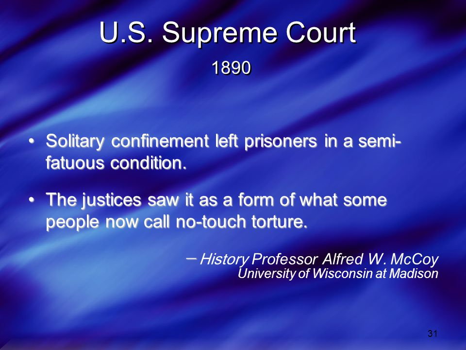 U.S. Supreme Court 1890 Solitary confinement left prisoners in a semi-fatuous condition.