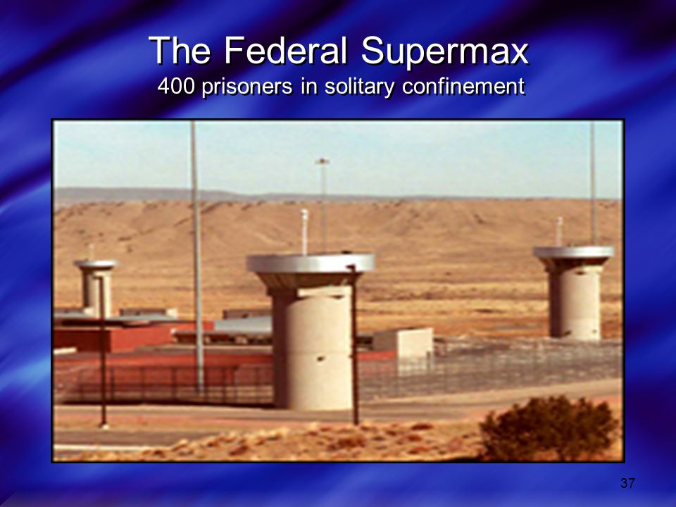 The Federal Supermax 400 prisoners in solitary confinement